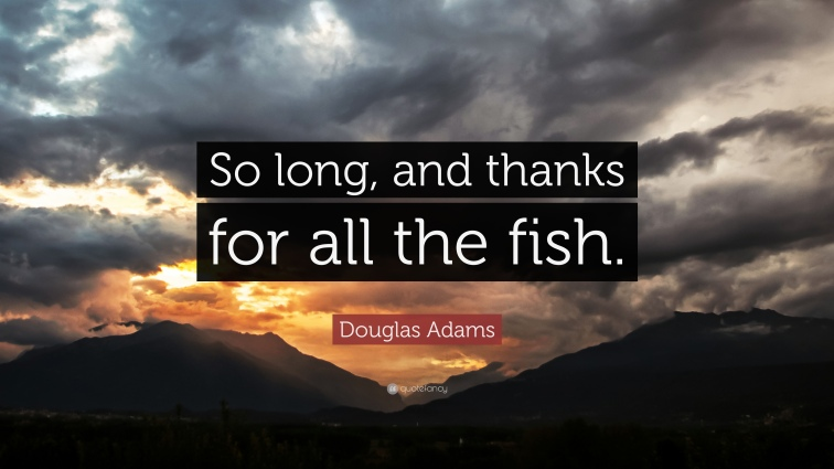 11494-Douglas-Adams-Quote-So-long-and-thanks-for-all-the-fish