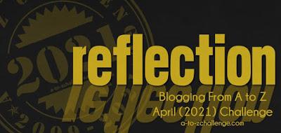 Reflections 2021 #atozchallenge